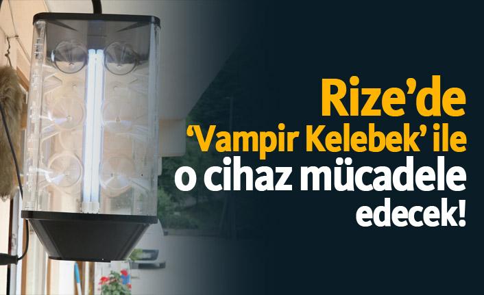 Rize'de Vampir Kelebek ile o cihaz mücadele edecek!