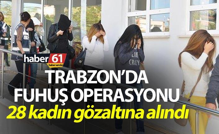 Trabzon'da fuhuş operasyonu - 28 kadın gözaltına alındı