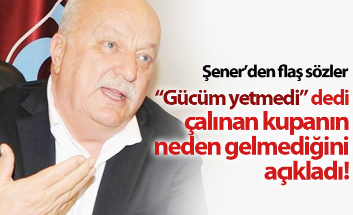 Sadri Şener'den flaş sözler: 2010-11 kupasının gelmemesinin nedeni...