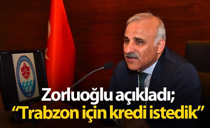 Zorluoğlu açıkladı: Trabzon için kredi talebinde bulunduk