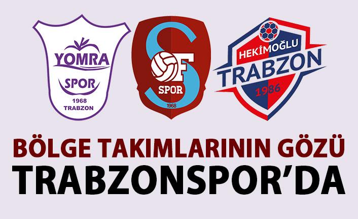 Bölge takımlarının gözü Trabzonspor'da