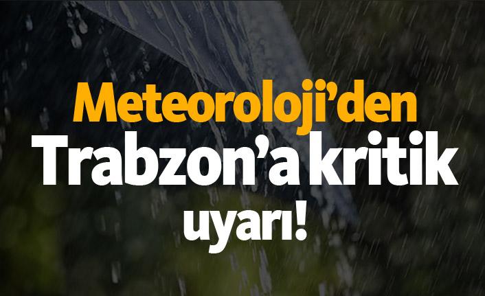 Meteoroloji'den Trabzon'a kritik uyarı!