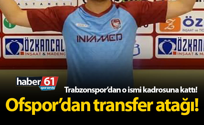 Ofspor Trabzonspor'dan o ismi kadrosuna kattı!