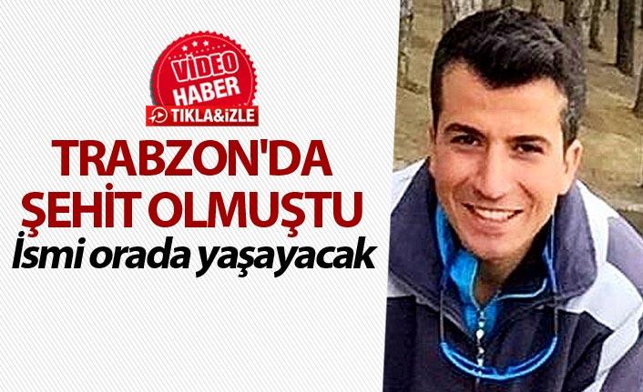 Trabzon'da şehit olmuştu - İsmi orada yaşayacak