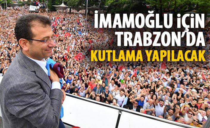 Ekrem İmamoğlu için Trabzon'da kutlama yapılacak!