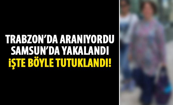 Trabzon'da aranıyordu! Samsun'da yakalandı!