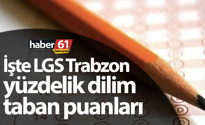 Trabzon lise yüzdelik dilim taban puanları belli oldu! İşte Trabzon LGS tercih robotu