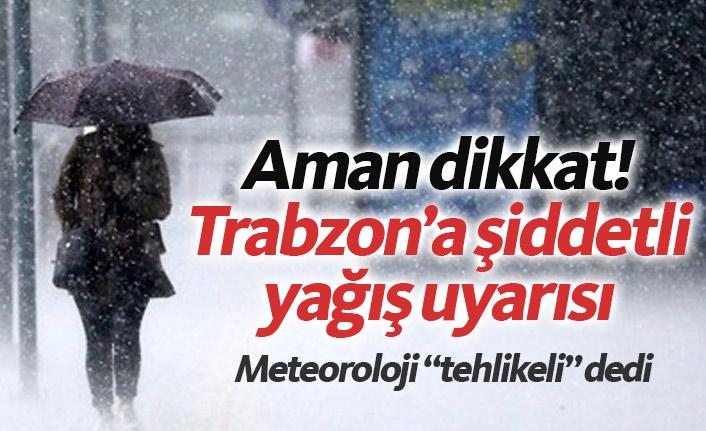 Aman dikkat! Meteorolojiden Trabzon'a şiddetli yağış uyarısı
