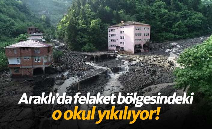 Araklı'da felaket bölgesindeki o okul yıkılıyor