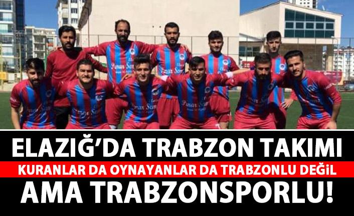 Elazığ'da Trabzonspor taraftarları takım kurdu!