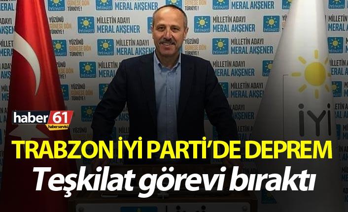 İYİ Parti Trabzon'da istifa deprem!