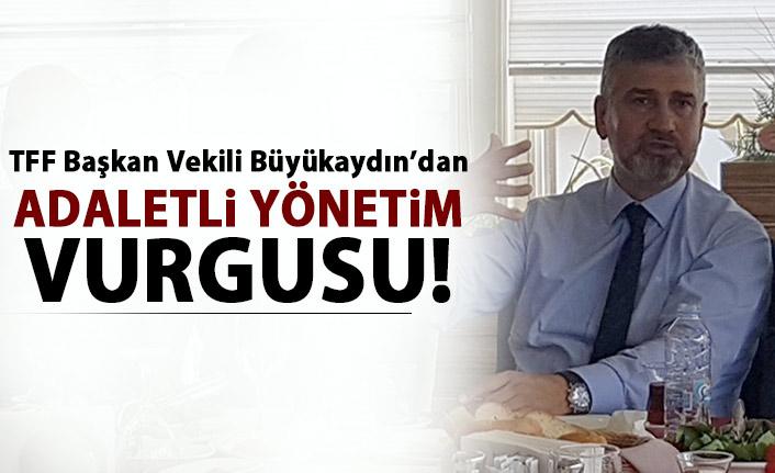 Büyükaydın: İlkemiz adaletli sistem içerisinde Türk futboluna katkı vermek