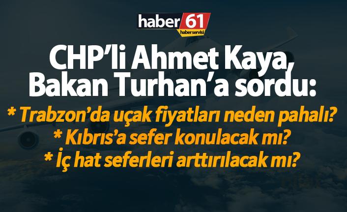"CHP'li Ahmet Kaya, Bakan Turhan'a sordu: ""Trabzon'a uçak fiyatları neden pahalı?"