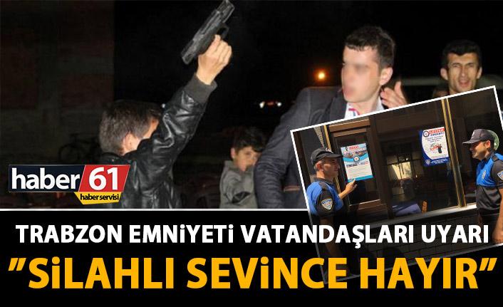 """Trabzon Emniyeti'nden """"silahlı sevince hayır"""" afişi"""