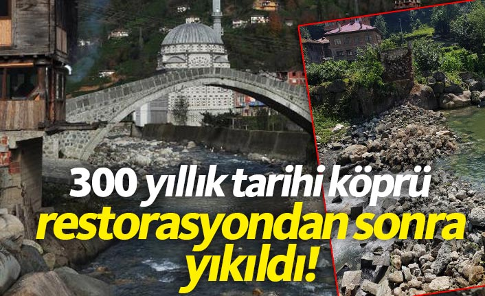 Rize'de 300 yıllık köprü yıkıldı!