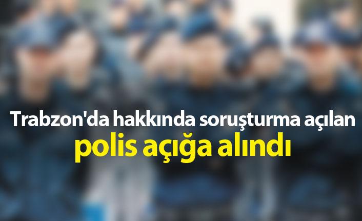 Trabzon'da hakkında soruşturma açılan polis açığa alındı