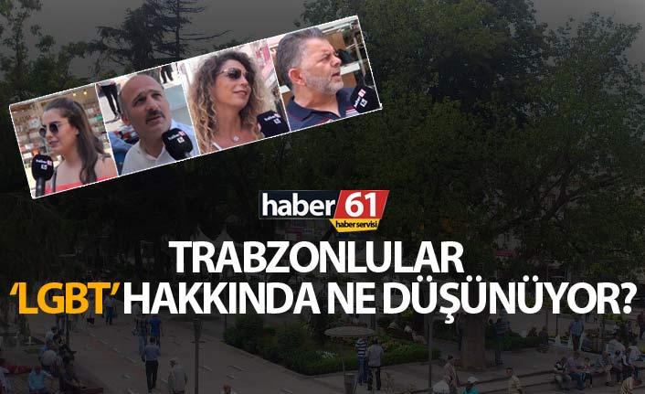 Trabzonlular LGBT konusunda ne düşünüyor?