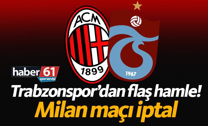 Trabzonspor Milan maçı iptal!