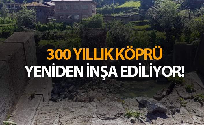 300 yıllık köprü yeniden inşa ediliyor!