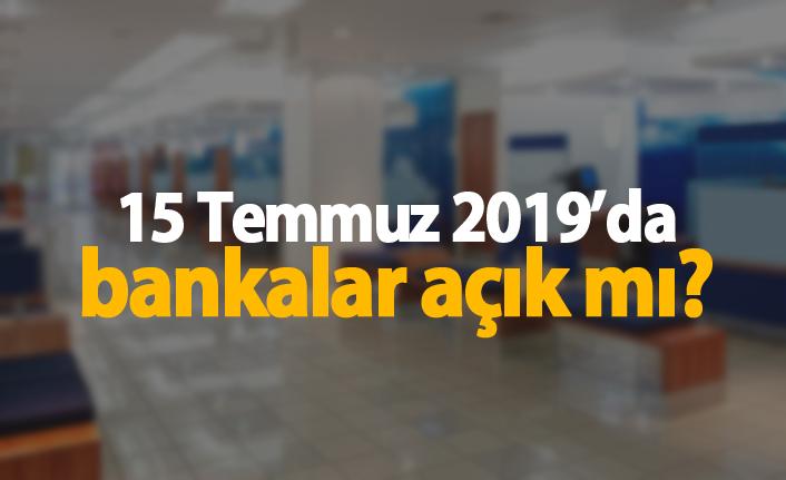 15 Temmuz 2019'da bankalar açık mı?