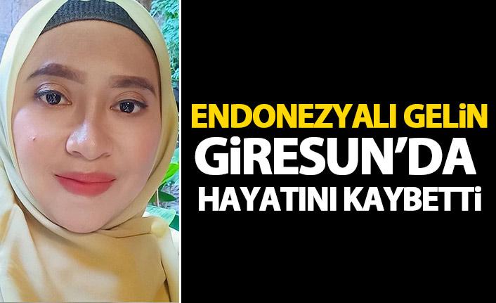 Endonezyalı gelin Giresun'da hayatını kaybetti