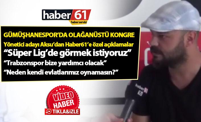 """Ozan Aksu: """"Gümüşhanespor'u Süper Lig'de görmek istiyoruz"""""""