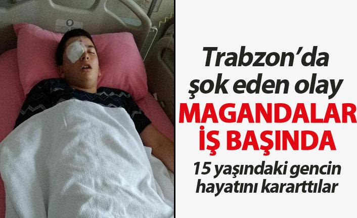 Trabzon'da magandalar 15 yaşındaki gencin hayatını kararttı