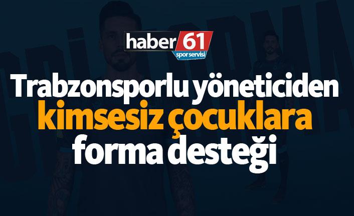 Trabzonsporlu yöneticiden kimsesiz çocuklara forma desteği!