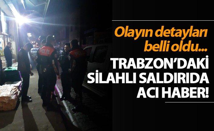Trabzon'daki silahlı saldırıdan acı haber