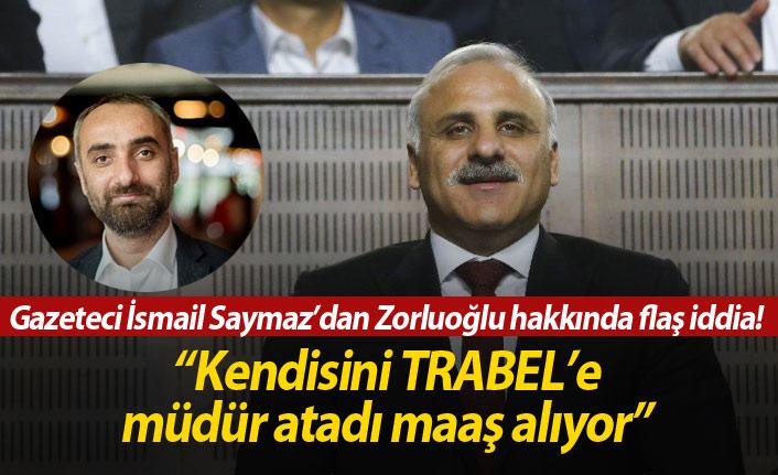 """İsmail Saymaz'dan flaş iddia; """"Zorluoğlu kendini müdür atadı, maaş alıyor"""""""