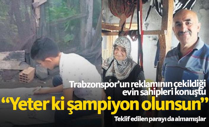 Trabzonspor'un reklamının çekildiği evin sahibi ücret bile almadı