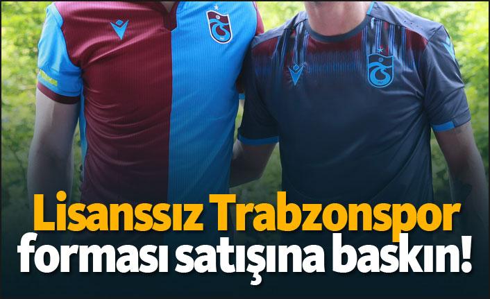 Lisanssız Trabzonspor forması satışına baskın!