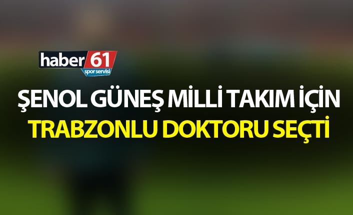 Şenol Güneş Milli takım için Trabzonlu doktoru seçti