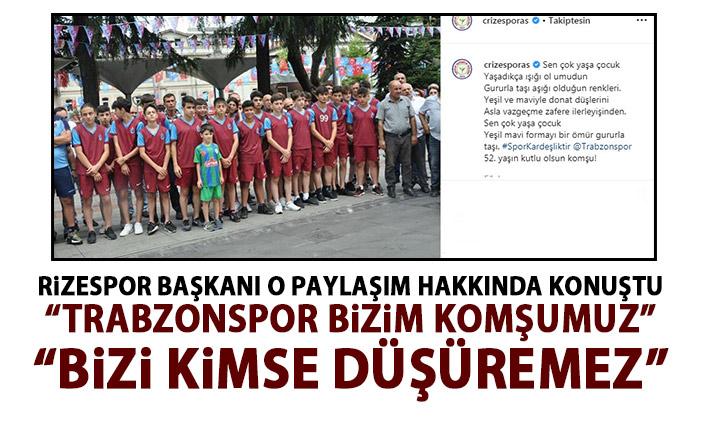 Rizespor başkanından Trabzonspor açıklaması: Bizi kimse düşüremez!