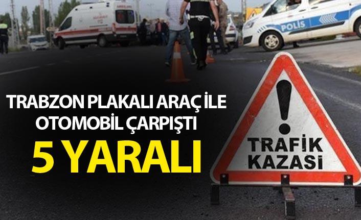 Trabzon plakalı araç ile otomobil çarpıştı - 5 yaralı