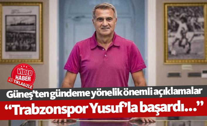 Şenol Güneş: Trabzonspor Yusuf'la başardı...