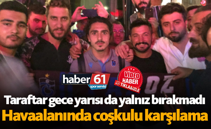 Trabzonsporlu futbolculara gece yarısı coşkulu karşılama