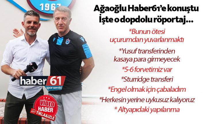 Ahmet Ağaoğlu'ndan Haber61'e çok özel açıklamalar