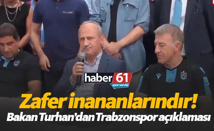Bakan Turhan'dan Trabzonspor açıklaması: Zafer inananlarındır