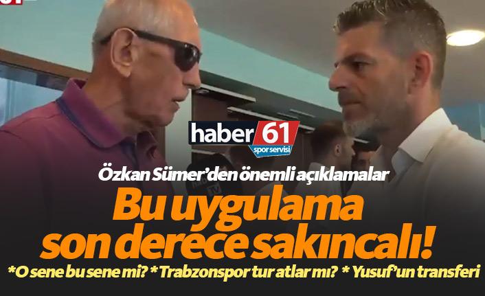 Özkan Sümer: Trabzonspor'daki bu uygulama son derece sakıncalı