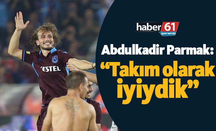 """Abdulkadir Parmak: """"Takım olarak çok iyiydik"""""""