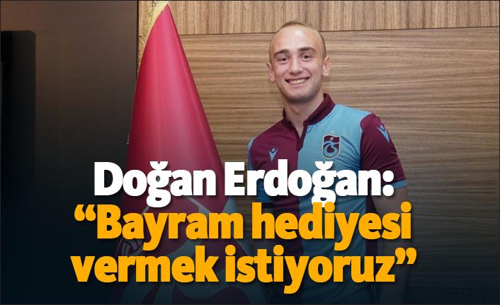 """Doğan Erdoğan: """"Bayram hediyesi vermek istiyoruz"""""""