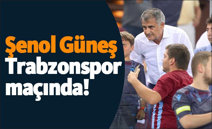 Şenol Güneş Trabzonspor maçında!