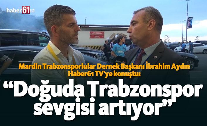 """""""Doğu'da Trabzonspor sevgisi artıyor"""""""