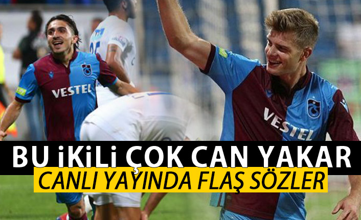 Erman Toroğlu'ndan Trabzonspor'un iki futbolcusuna övgü: Çok can yakarlar