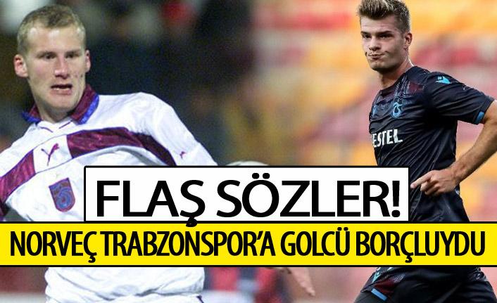 Flaş sözler: Norveç Trabzonspor'a bir golcü borçluydu!