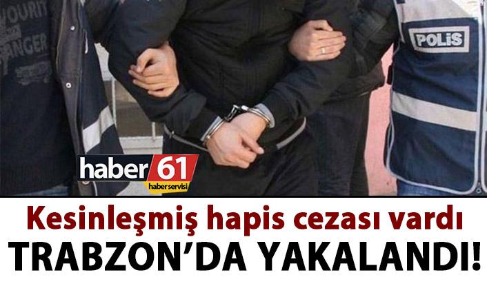 Kesinleşmiş cezası vardı! Trabzon'da yakalandı