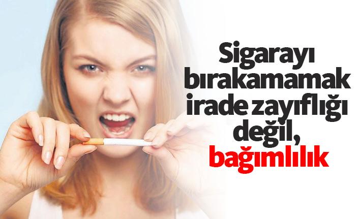 Sigarayı bırakamamak irade zayıflığı değil, bağımlılık