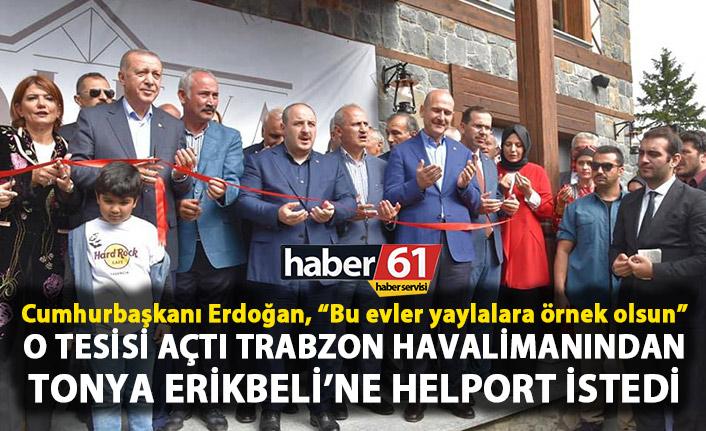 """Cumhurbaşkanı Erdoğan, """"Bu evler yaylalara örnek olsun"""""""