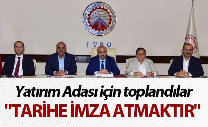 """Yatırım adası için toplandılar: """"Tarihe imza atmaktır"""""""